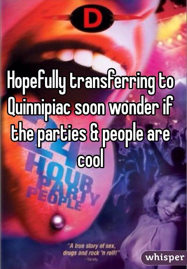 Hopefully transferring to Quinnipiac soon wonder if the parties & people are cool