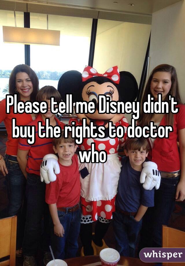Please tell me Disney didn't buy the rights to doctor who