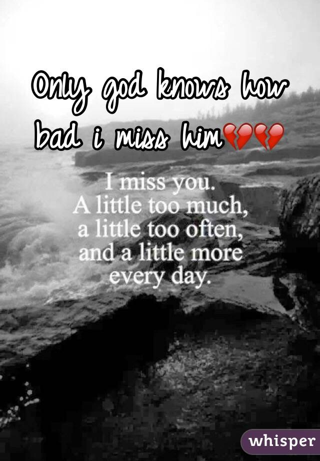 Only god knows how bad i miss him💔💔