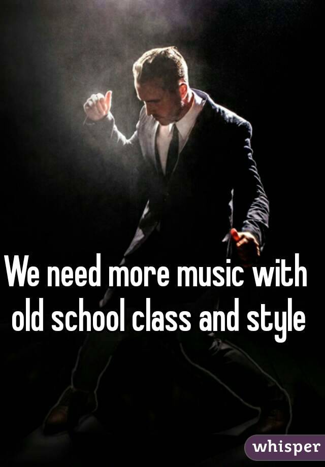 We need more music with old school class and style