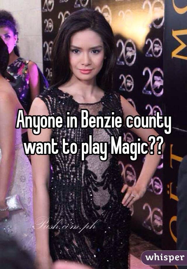 Anyone in Benzie county want to play Magic??