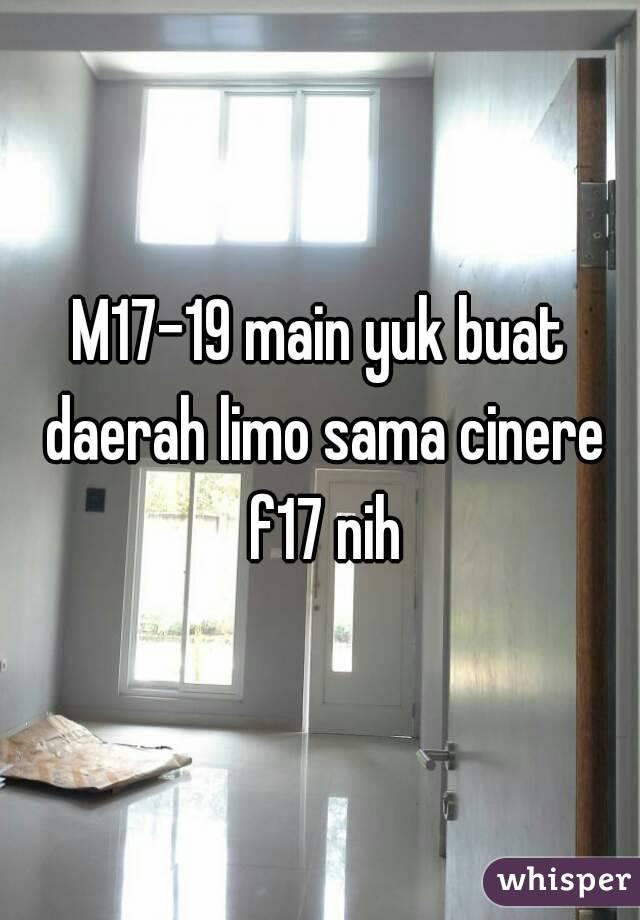 M17-19 main yuk buat daerah limo sama cinere f17 nih