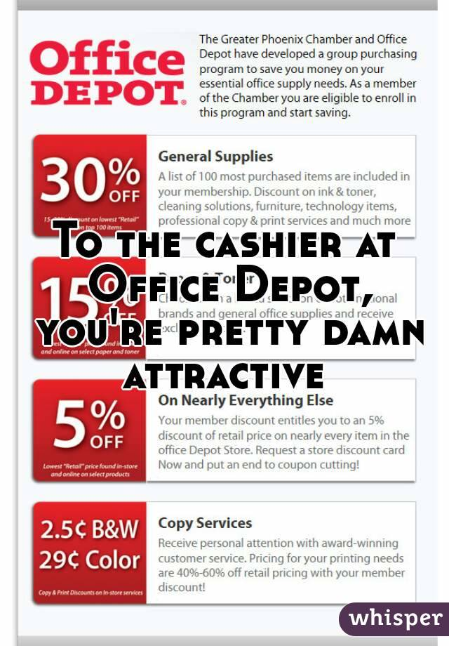 To the cashier at Office Depot, you're pretty damn attractive