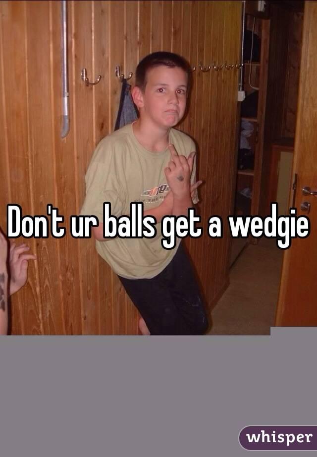 Don\u0027t ur balls get a wedgie  sc 1 st  Whisper & t ur balls get a wedgie