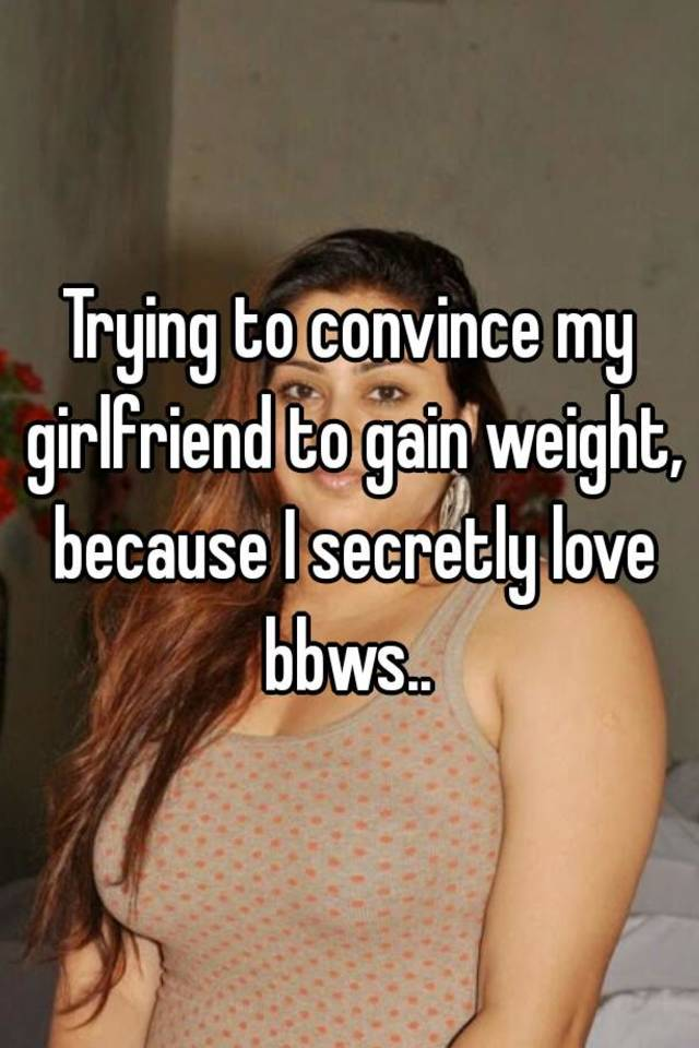 My girlfriend is gaining weight and i like it