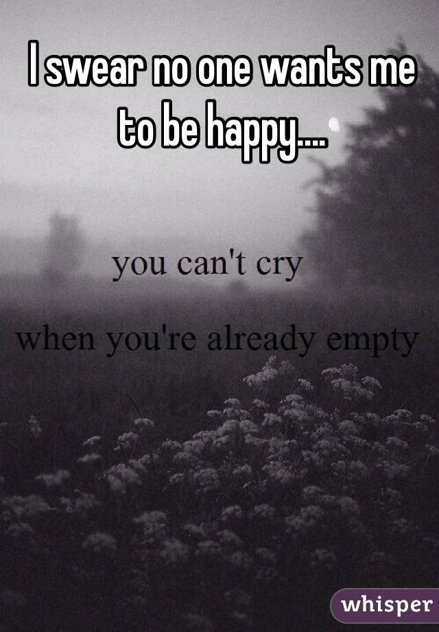 no one wants to see you happy quotes