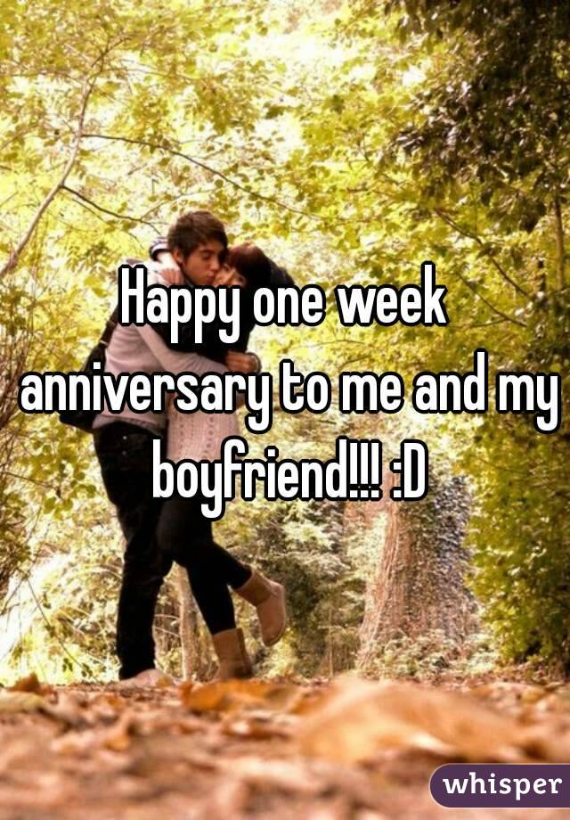 Happy One Week Anniversary To Me And My Boyfriend D