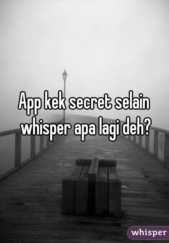 App kek secret selain whisper apa lagi deh?