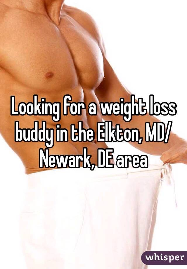 Looking for a weight loss buddy in the Elkton, MD/Newark, DE area