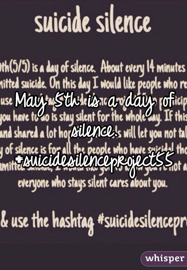 May 5th is a day of silence.  #suicidesilenceproject55