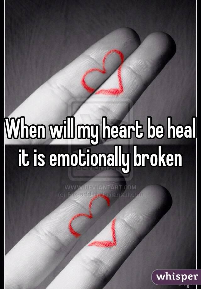 When will my heart be heal it is emotionally broken