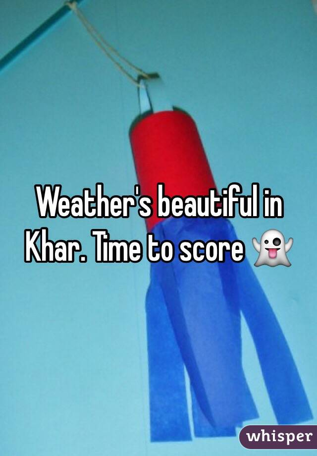 Weather's beautiful in Khar. Time to score 👻