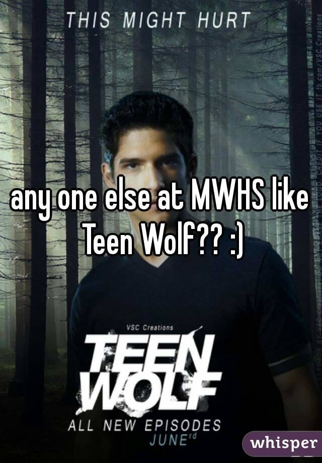 any one else at MWHS like Teen Wolf?? :)