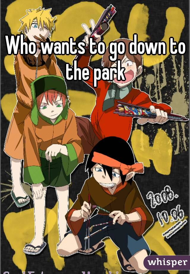 Who wants to go down to the park
