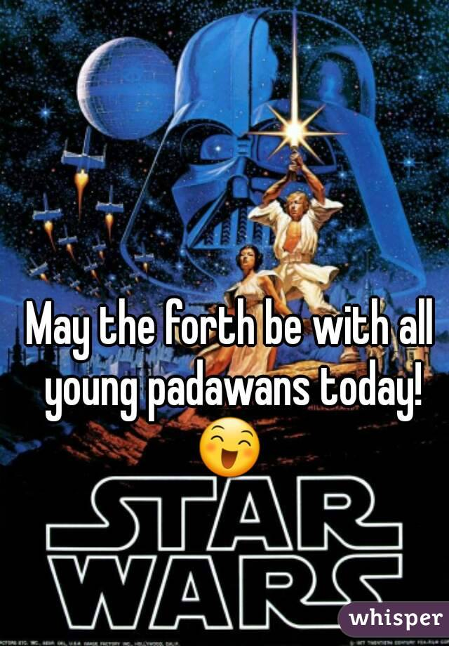 May the forth be with all young padawans today! 😄