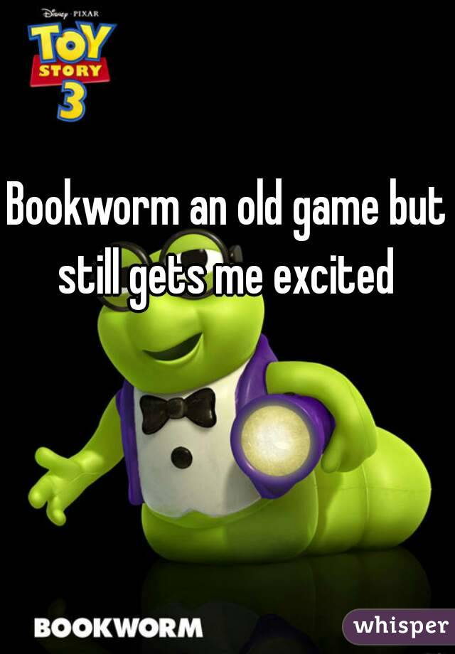 Bookworm an old game but still gets me excited