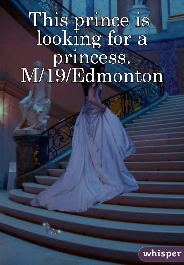 This prince is looking for a princess. M/19/Edmonton