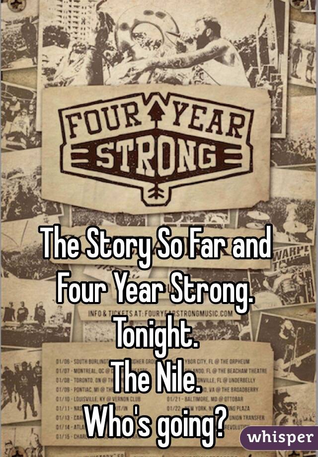 The Story So Far and Four Year Strong. Tonight. The Nile. Who's going?