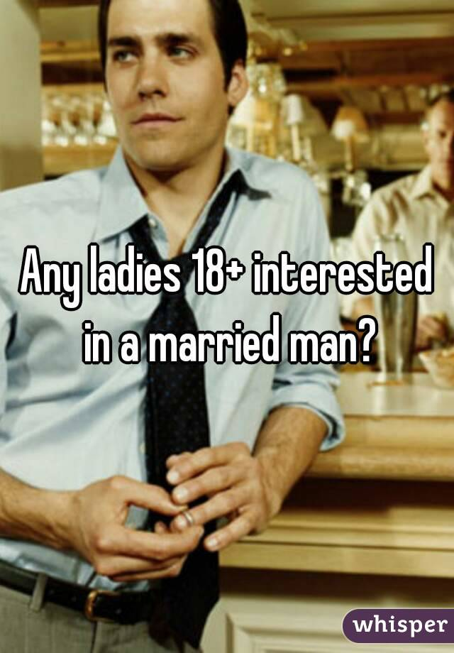 Any ladies 18+ interested in a married man?