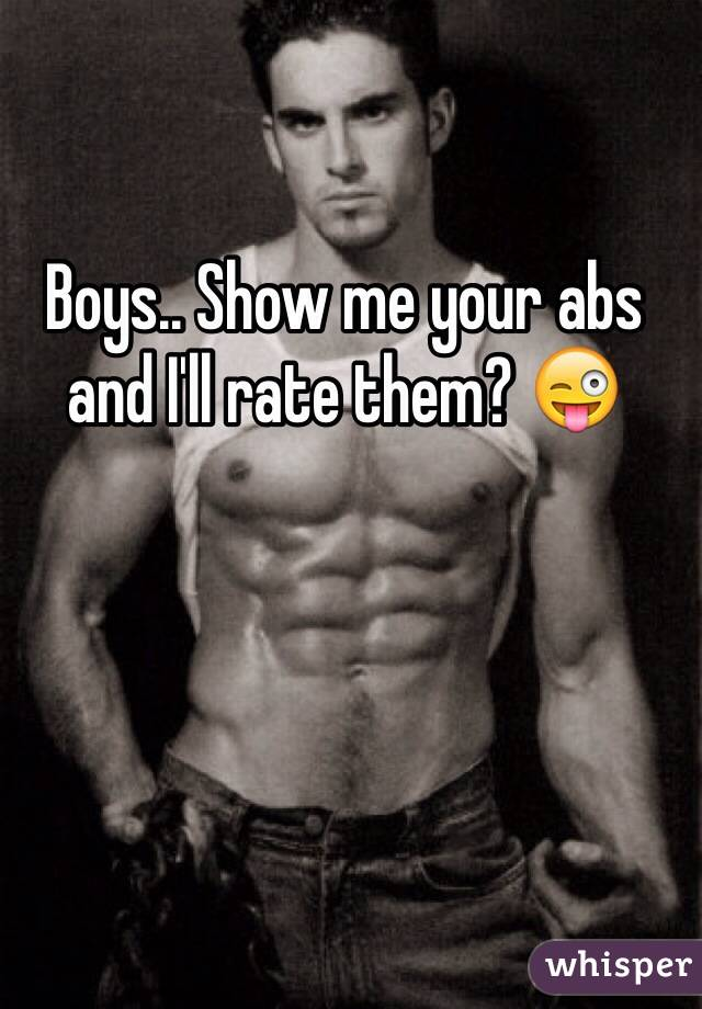 Boys.. Show me your abs and I'll rate them? 😜