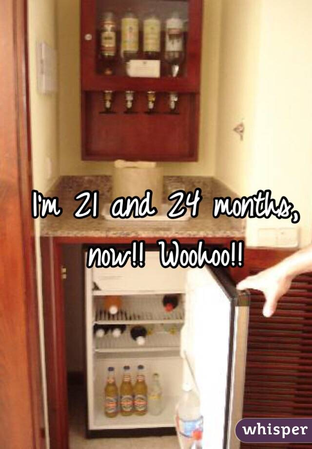 I'm 21 and 24 months, now!! Woohoo!!