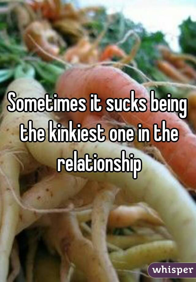 Sometimes it sucks being the kinkiest one in the relationship