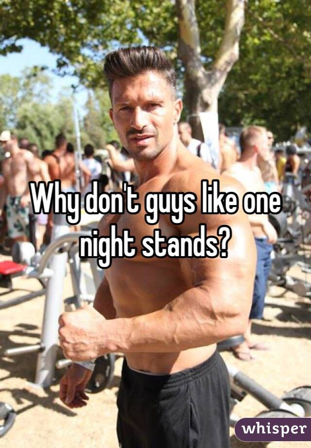 Why don't guys like one night stands?