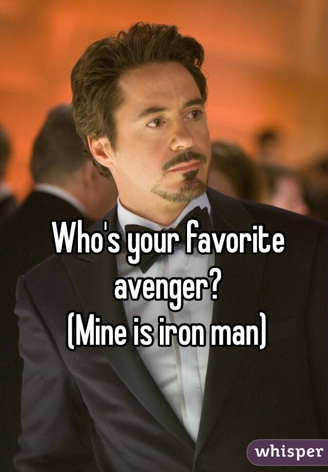 Who's your favorite avenger?  (Mine is iron man)