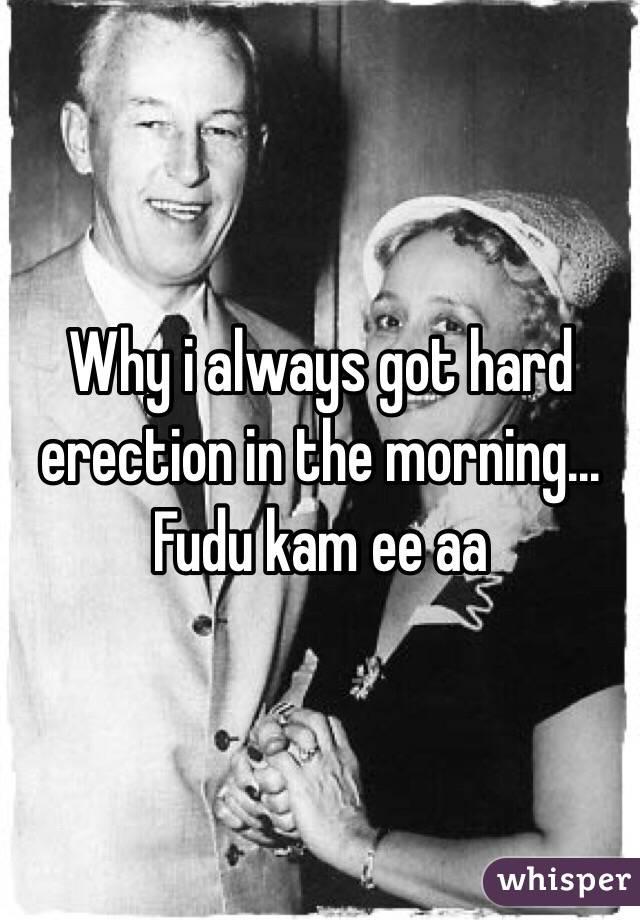 Why i always got hard erection in the morning... Fudu kam ee aa