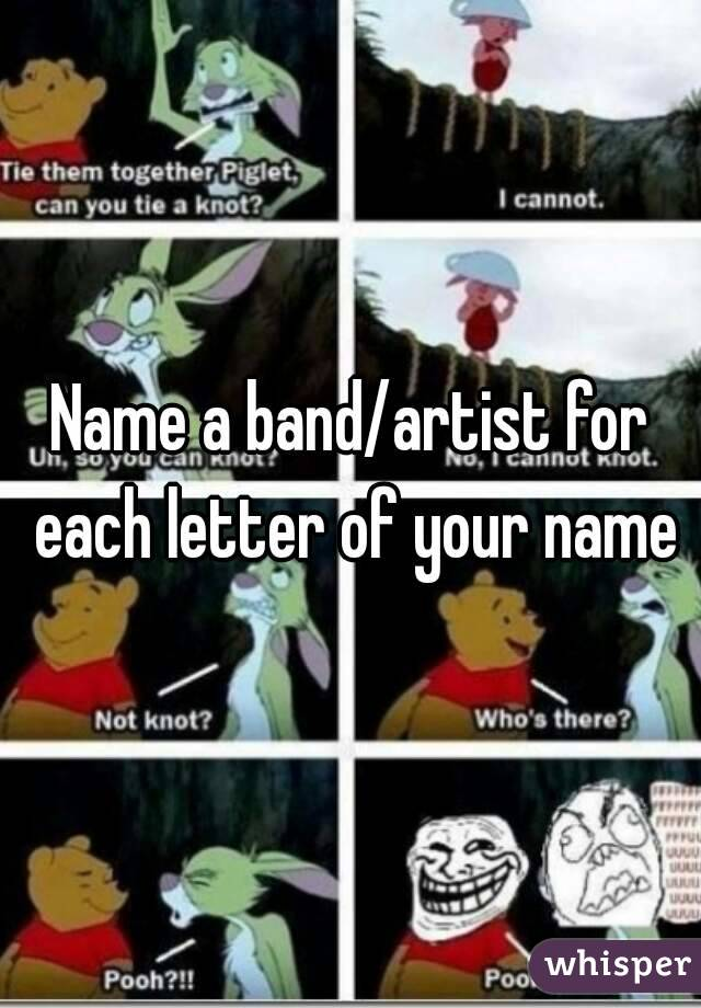 Name a band/artist for each letter of your name