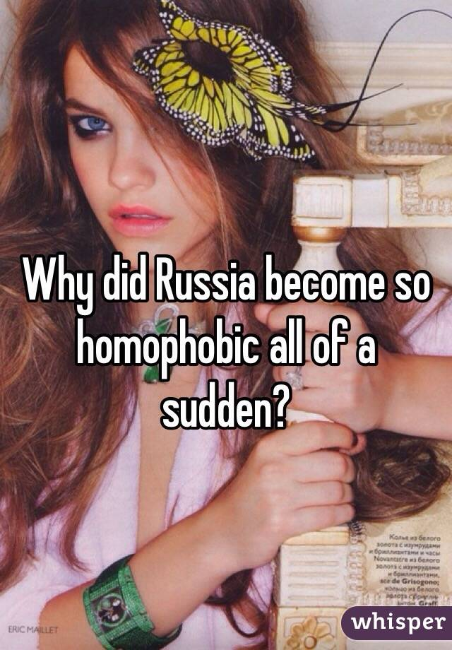 Why did Russia become so homophobic all of a sudden?