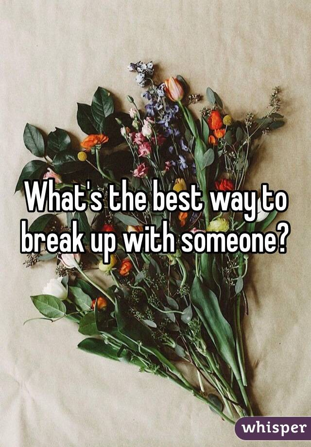 What's the best way to break up with someone?