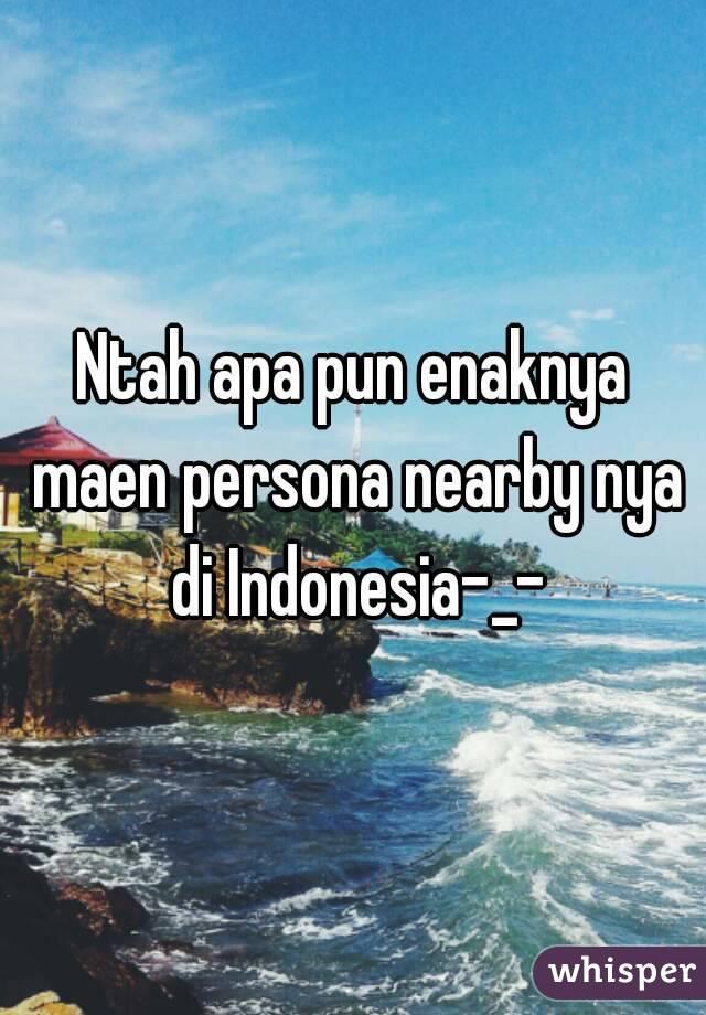 Ntah apa pun enaknya maen persona nearby nya di Indonesia-_-
