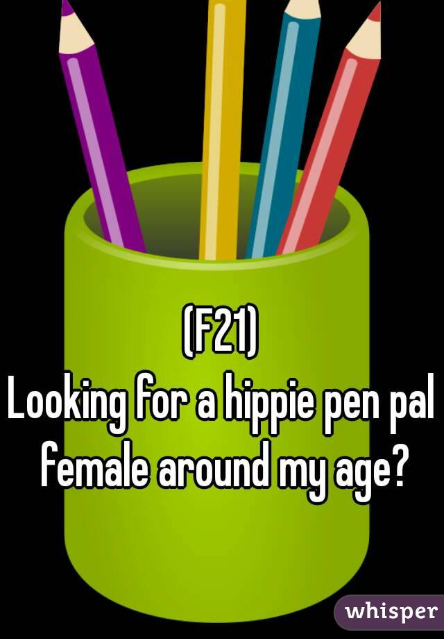 (F21) Looking for a hippie pen pal female around my age?