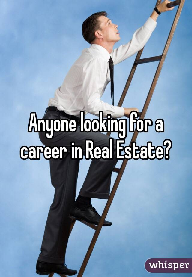 Anyone looking for a career in Real Estate?