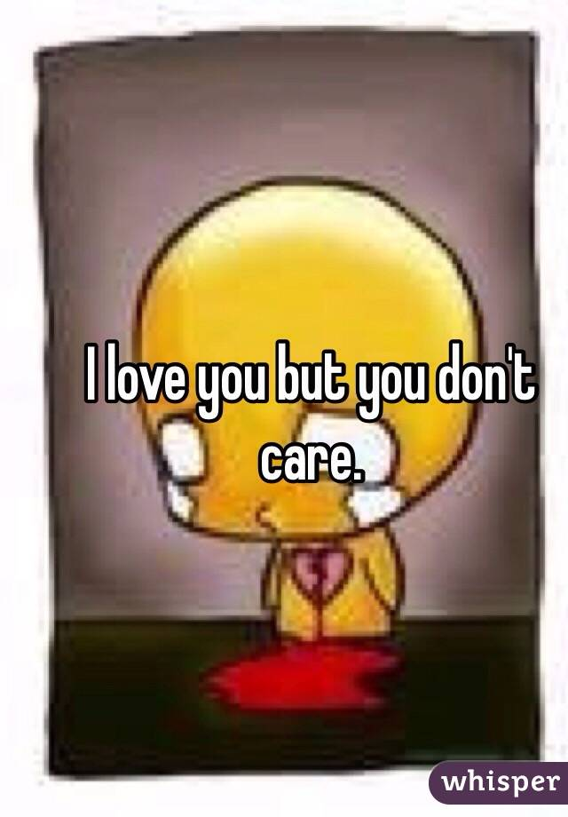 I love you but you don't care.
