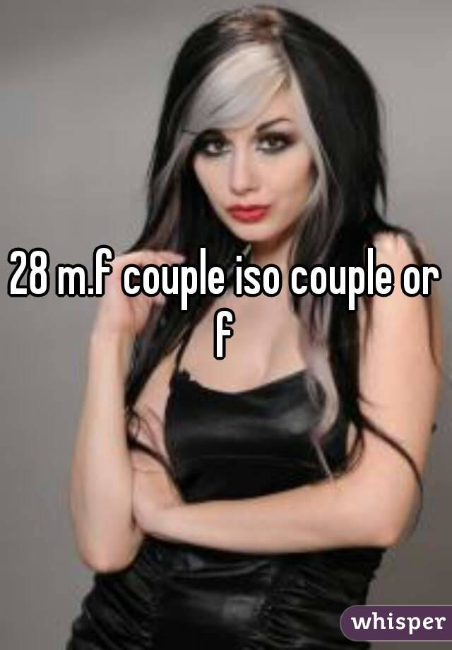 28 m.f couple iso couple or f