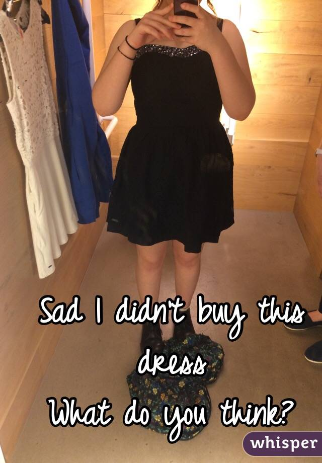 Sad I didn't buy this dress What do you think?