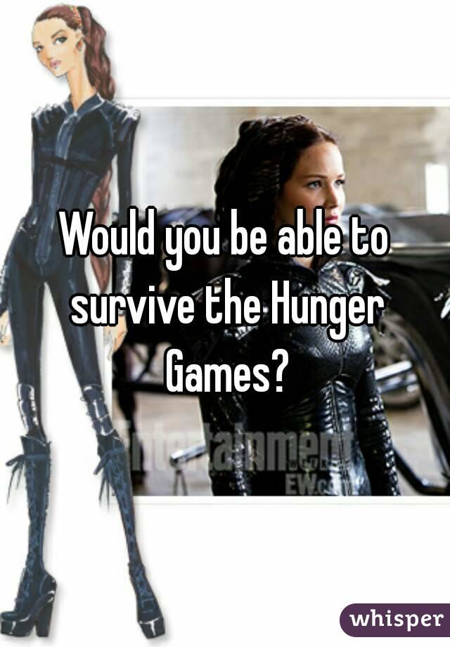 Would you be able to survive the Hunger Games?