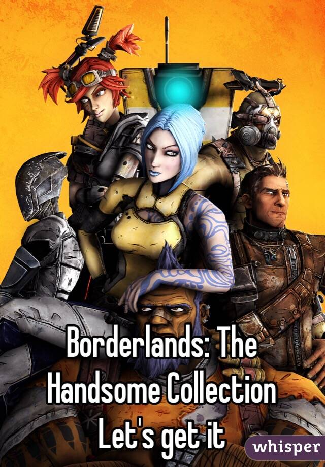 Borderlands: The Handsome Collection Let's get it