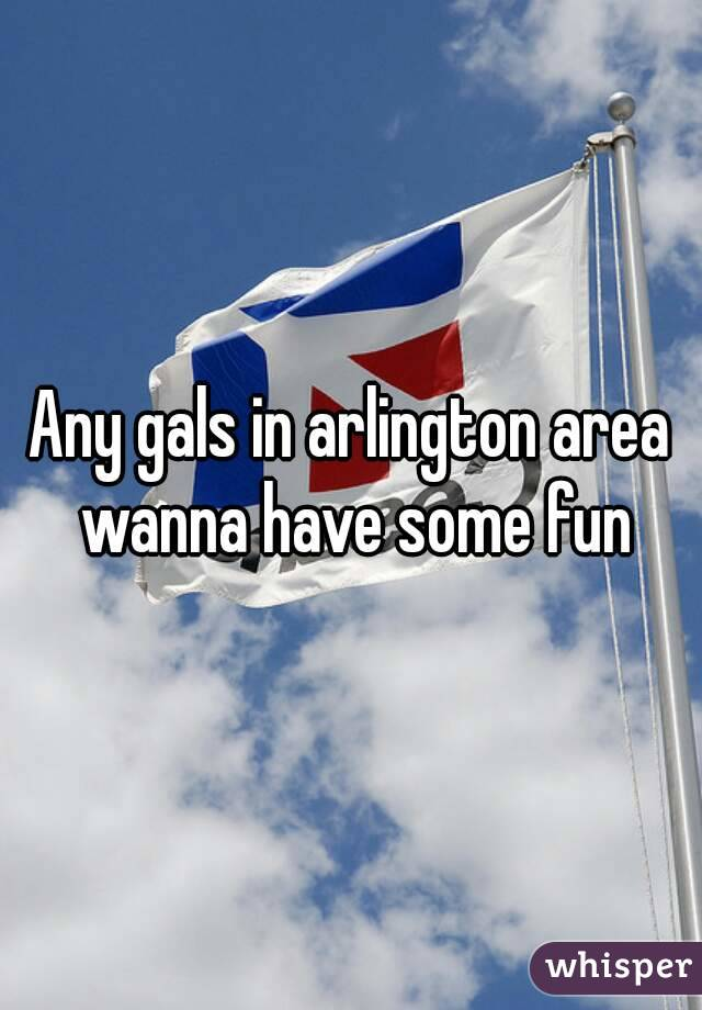Any gals in arlington area wanna have some fun