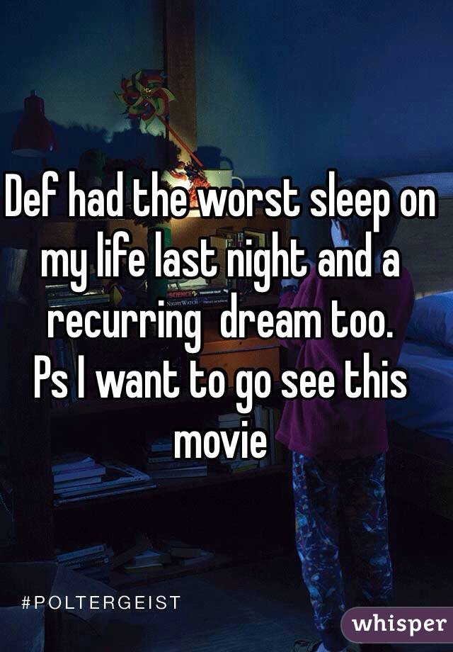 Def had the worst sleep on my life last night and a recurring  dream too.  Ps I want to go see this movie