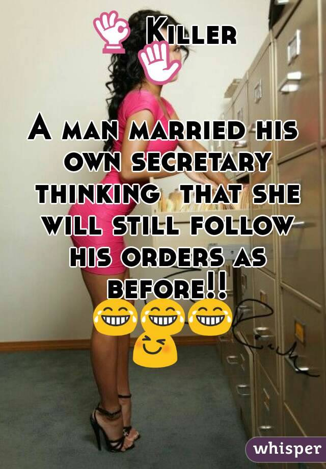 👌 Killer ✋😂 A man married his own secretary thinking  that she will still follow his orders as before!! 😂😂😂😆😆😆
