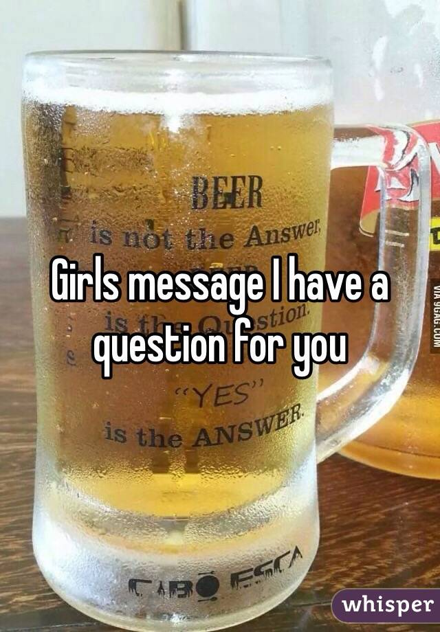 Girls message I have a question for you