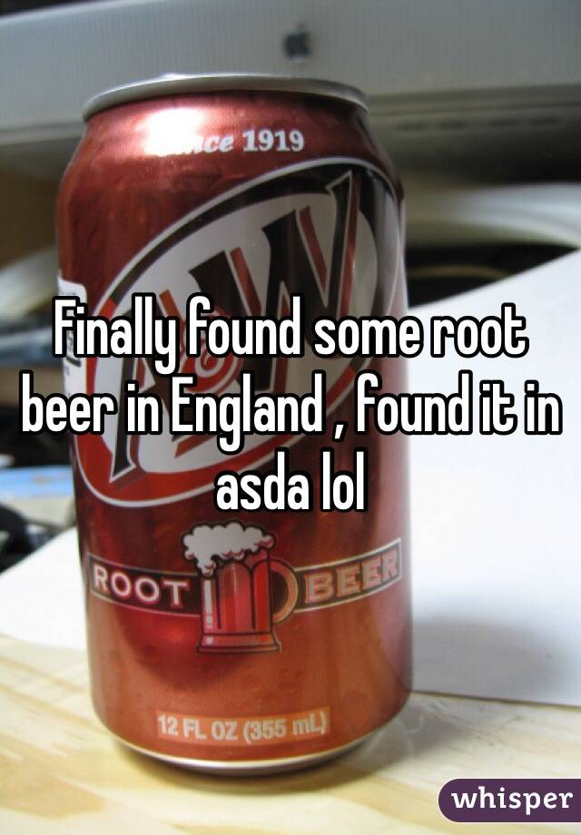 Finally found some root beer in England , found it in asda lol