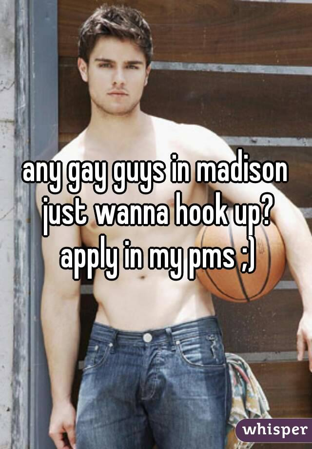 any gay guys in madison just wanna hook up? apply in my pms ;)