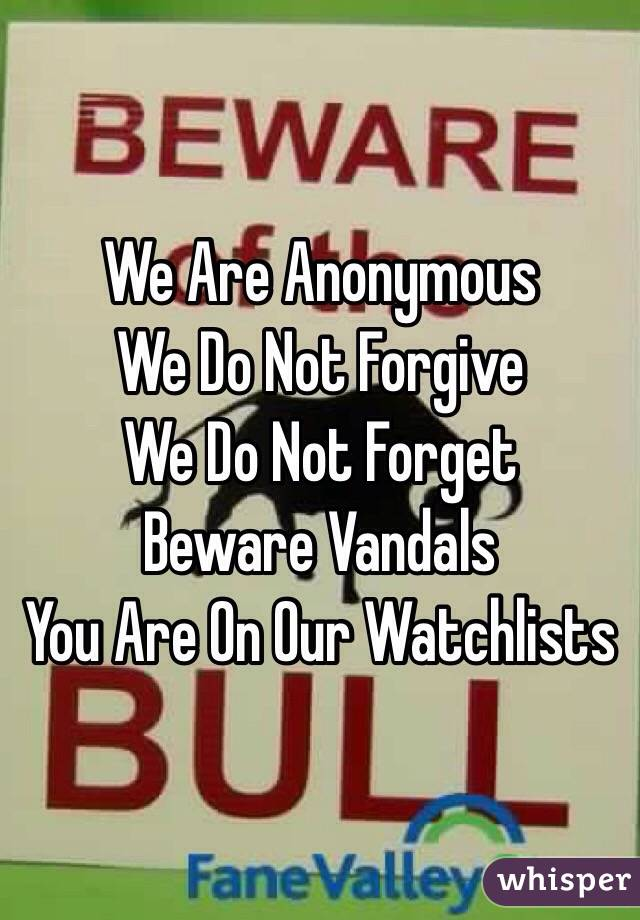We Are Anonymous We Do Not Forgive We Do Not Forget Beware Vandals You Are On Our Watchlists