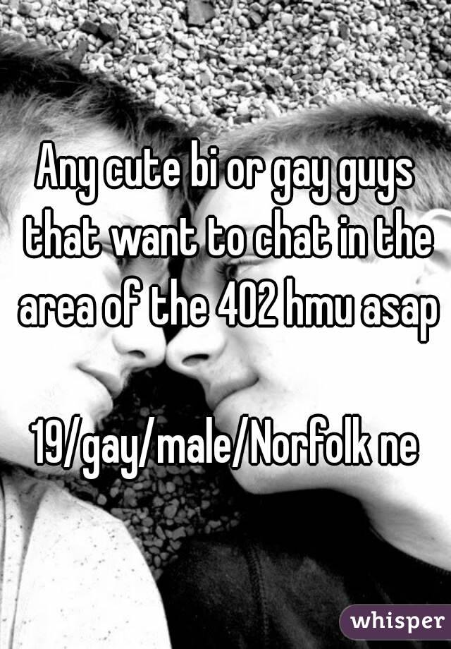Any cute bi or gay guys that want to chat in the area of the 402 hmu asap  19/gay/male/Norfolk ne