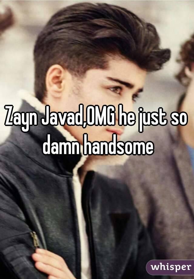 Zayn Javad,OMG he just so damn handsome