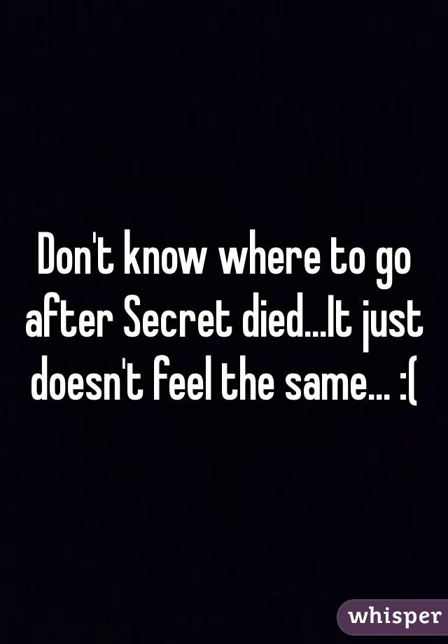Don't know where to go after Secret died...It just doesn't feel the same... :(